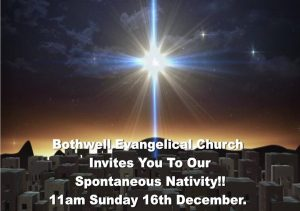bothwell evangelical church invites you to our spontaneous nativity 11am Sunday 16th December