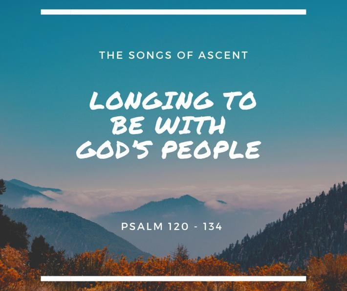 the songs of ascent, longing to be with gods people